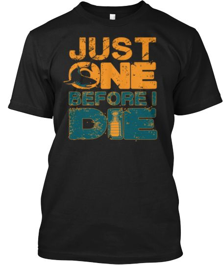 LIMITED - Just One Before I Die San Jose Sharks Hockey T-shirt!