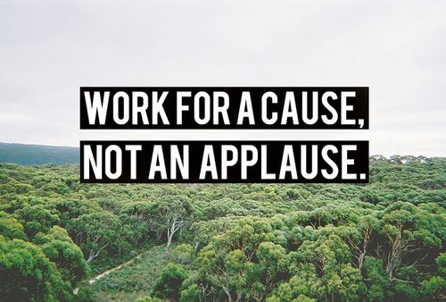 Work For A Cause Not For Applause Quote: 165 Best Quotes Inspiring Our Work Images On Pinterest