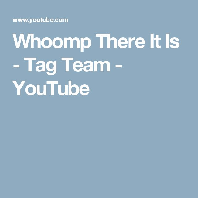 Whoomp There It Is - Tag Team - YouTube