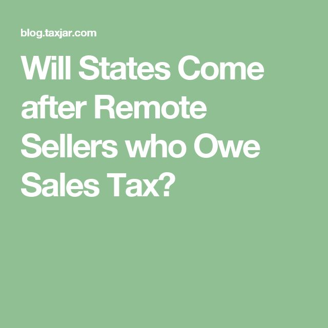 Will States Come after Remote Sellers who Owe Sales Tax?