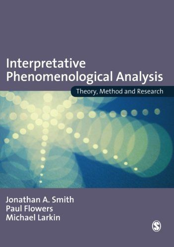 Interpretative Phenomenological Analysis: Theory, Method and Research by Jonathan A Smith