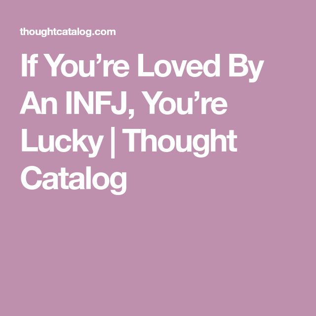 If You're Loved By An INFJ, You're Lucky | Thought Catalog