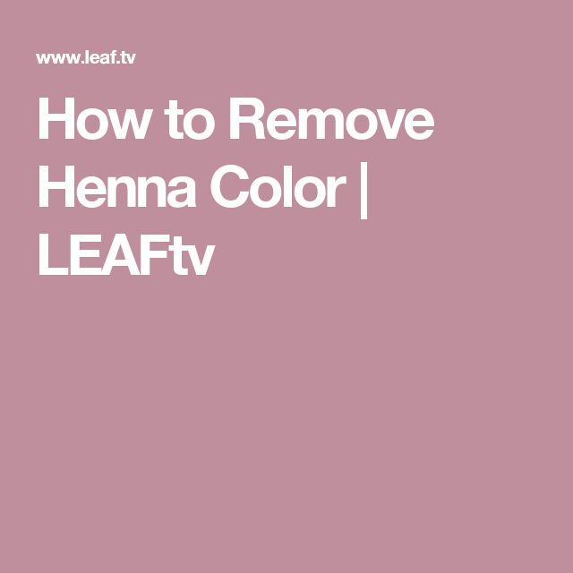 How to Remove Henna Color   LEAFtv