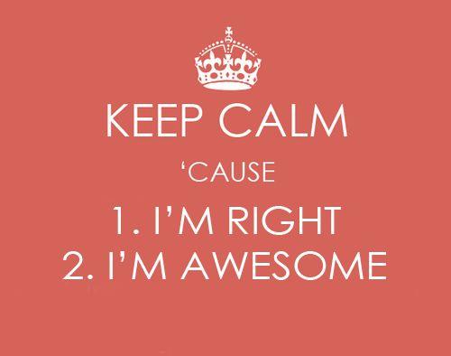 Keep calm 'cause 1. I'm right 2. I'm awesome #keep_calm #awesome