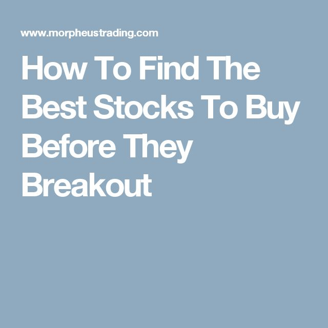 How To Find The Best Stocks To Buy Before They Breakout