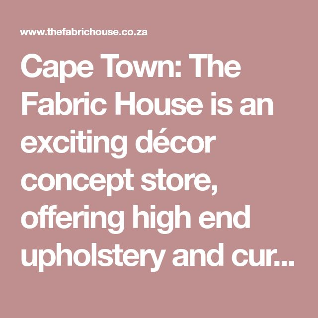 Cape Town: The Fabric House is an exciting décor concept store, offering high end upholstery and curtaining fabrics at clearance prices. We specialise in natural fabrics, mainly linens and cottons.