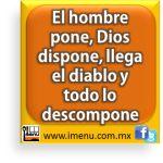 #Dichos y #Refranes El hombre pone, Dios dispone, llega el diablo y todo lo descompone