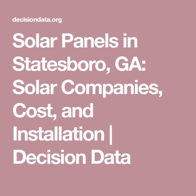 Solar Panels in Statesboro, GA: Solar Companies, Cost, and Installation | Decision Data
