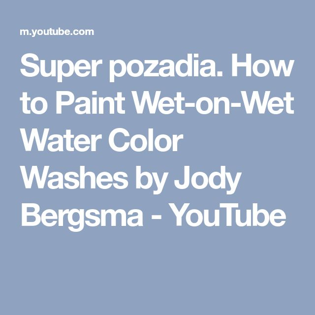 Super pozadia.   How to Paint Wet-on-Wet Water Color Washes by Jody Bergsma - YouTube