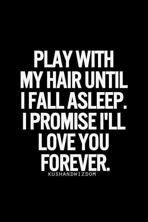 What!? Play with my hair while I'm trying to fall asleep and I will punch you in the throat!