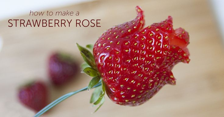 How to make a strawberry rose. Watch and learn. Our latest DIY is so easy it only takes 6 quick steps.