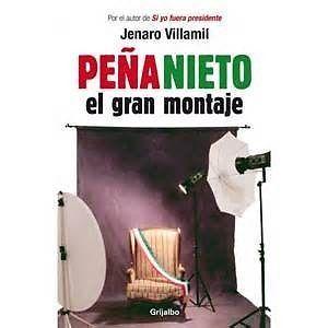 PEÑA NIETO EL GRAN MONTAJE   JENARO VILLAMIL  SIGMARLIBROS