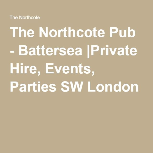 The Northcote Pub - Battersea |Private Hire, Events, Parties SW London