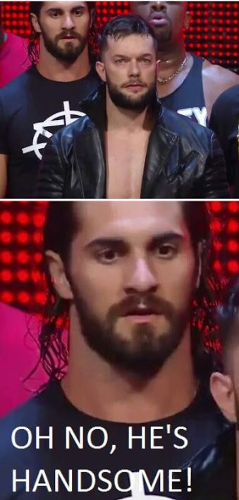 Seth Rollins and Finn Bálor ... oh no, he is handsome