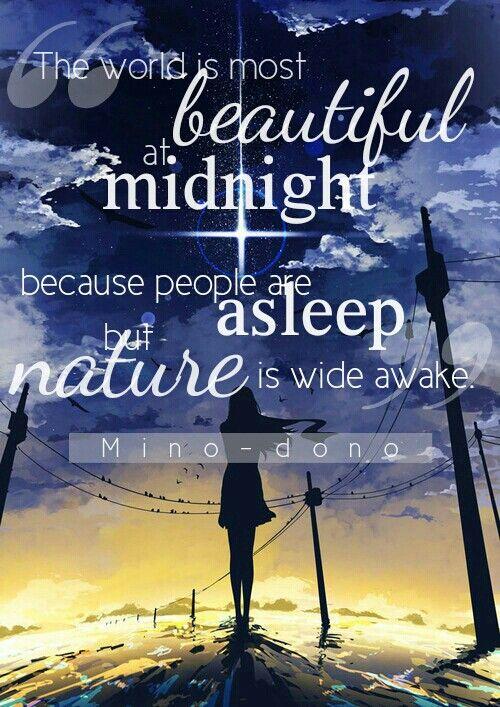« Le monde est plus beau à minuit car les gens sont endormis mais la nature est bien éveillée. »