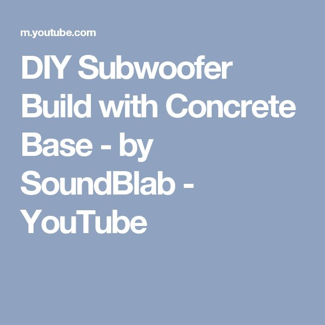 DIY Subwoofer Build with Concrete Base - by SoundBlab - YouTube