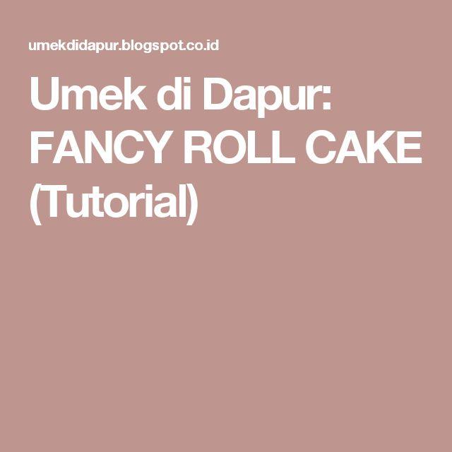 Umek di Dapur: FANCY ROLL CAKE (Tutorial)