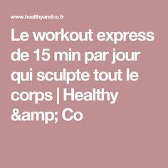 Le workout express de 15 min par jour qui sculpte tout le corps   Healthy & Co