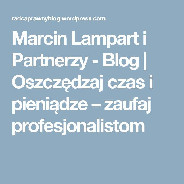 Marcin Lampart i Partnerzy - Blog | Oszczędzaj czas i pieniądze – zaufaj profesjonalistom
