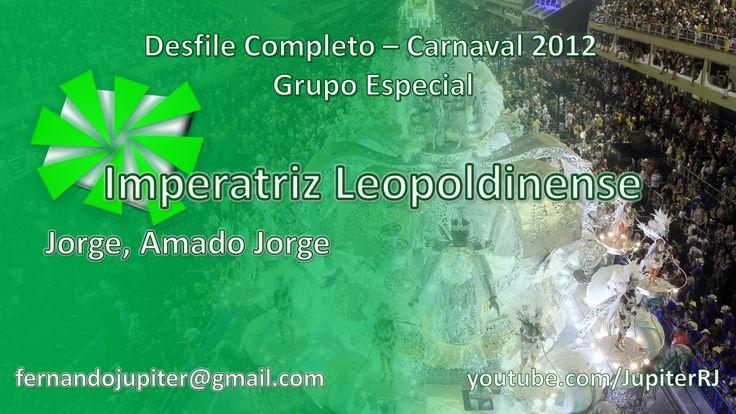 Desfile Completo Carnaval 2012 (COM narração) - Imperatriz Leopoldinense . --  Ajoutée le 8 févr. 2013 Desfile Oficial Completo Carnaval 2012 - Grupo Especial  Jorge, Amado Jorge