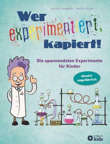 Wer experimentiert, kapiert! Die spannendsten Experimente für Kinder ab 8 Jahren von Kerstin Landwehr http://www.amazon.de/dp/3817492510/ref=cm_sw_r_pi_dp_fCGDub1DEB2VC