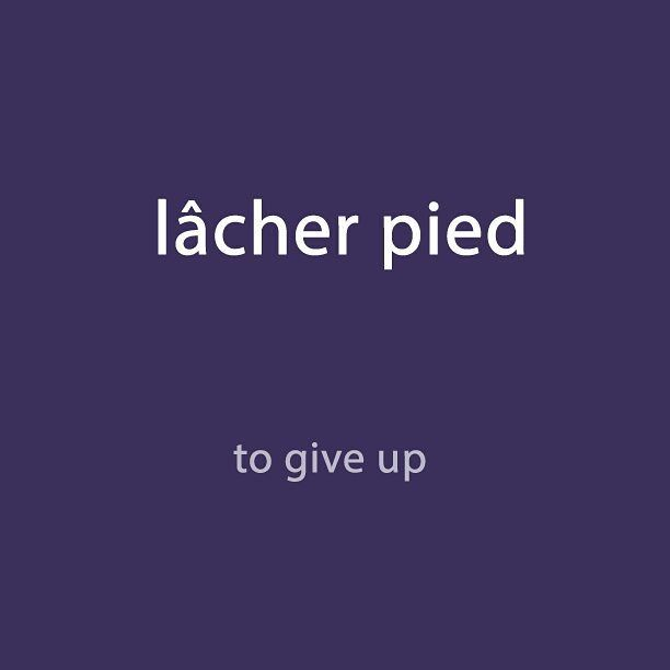 French expression of the day: lâcher pied - to give up