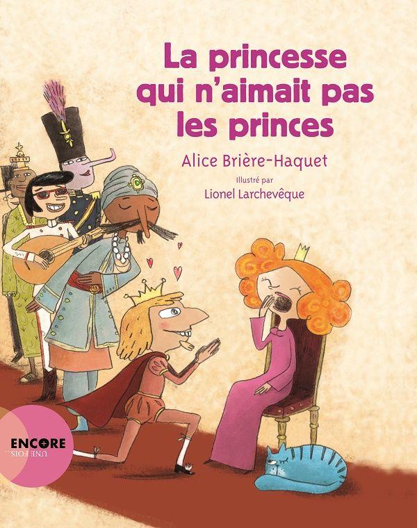 La princesse qui n'aimait pas les princes Texte d'Alice Brière-Haquet, illustré par Lionel Larchevèque Actes Sud Junior dans la collection Encore une fois…