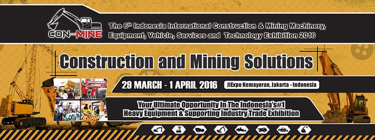 The 6th Indonesia International Construction and Mining Machinery, Equipment, Vehicle, Services and Technology Exhibition 2016. #expoindonesia