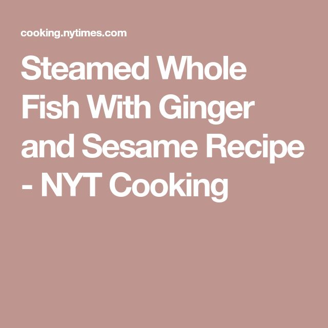 Steamed Whole Fish With Ginger and Sesame Recipe - NYT Cooking