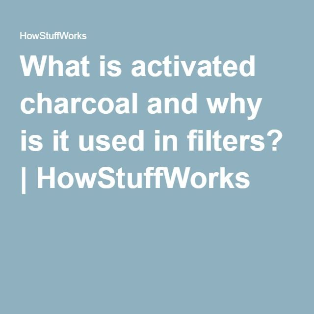 What is activated charcoal and why is it used in filters?   HowStuffWorks