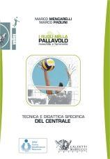 Tecnica e didattica specifica del centrale I ruoli nella pallavolo maschile e femminile. M. Mencarelli - M. Paolini http://www.calzetti-mariucci.it/shop/prodotti/tecnica-e-didattica-specifica-del-centrale