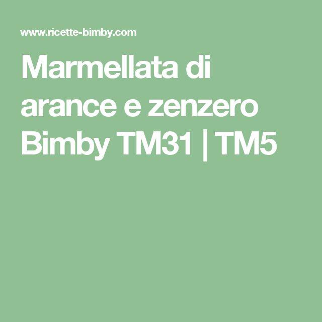 Marmellata di arance e zenzero Bimby TM31 | TM5