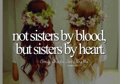 I don't have any blood sisters, but since second grade I have had a sister who is always there for me! <3
