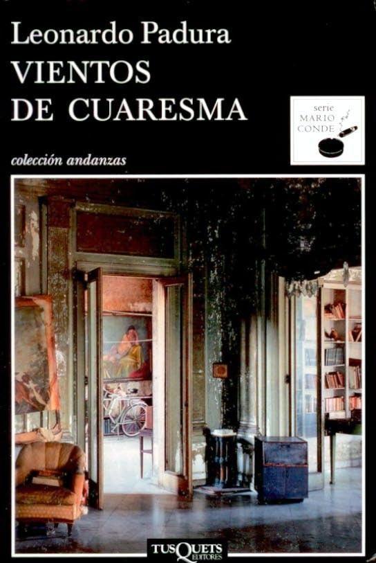 'Vientos de Cuaresma', Leonardo Padura. La vida arrastrada, pero luminosa e intensa, de un policía nostálgico, bebedor, soltero y enamoradizo