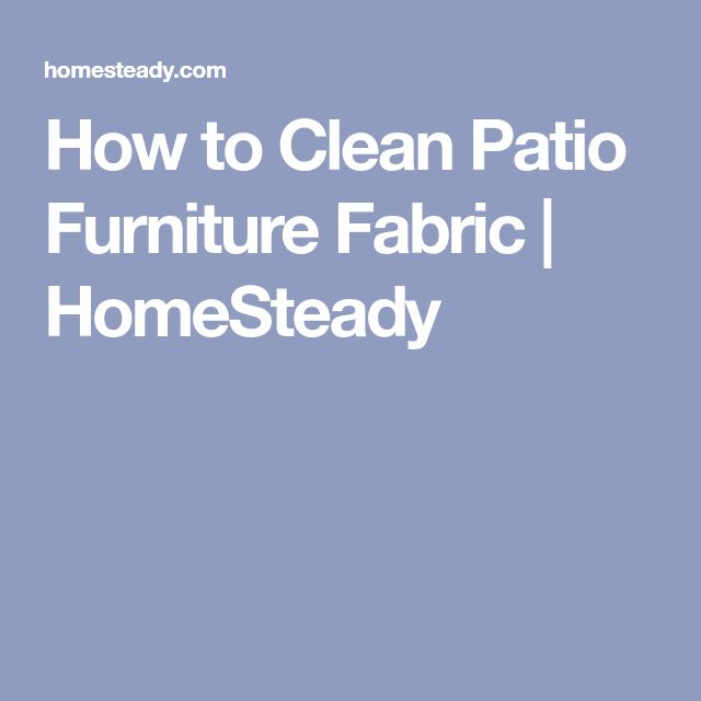 How to Clean Patio Furniture Fabric | HomeSteady