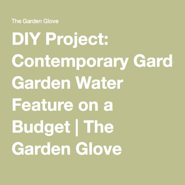 DIY Project: Contemporary Garden Water Feature on a Budget | The Garden Glove