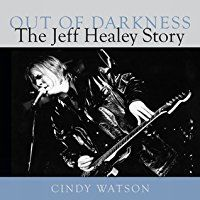 Out of Darkness: The Jeff Healey Story by Cindy Watson 2012 WINNER
