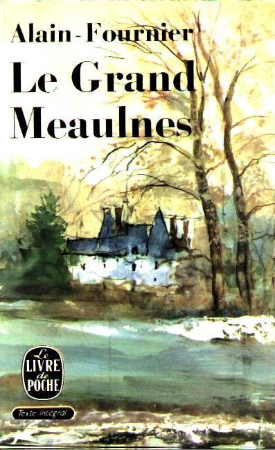 Le grand Meaulnes, d'Alain Fournier - livre de poche. Dans la liste de lectures conseillées par le lycée.