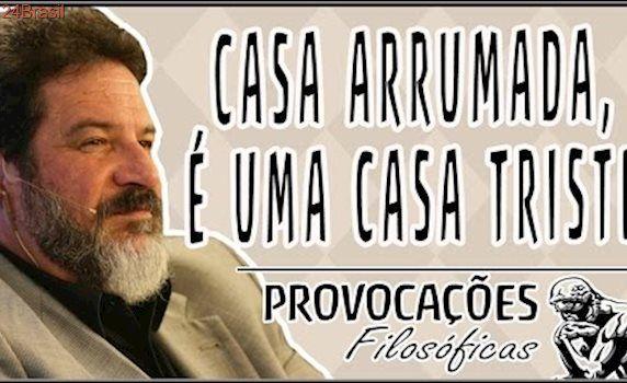 Casa arrumada é uma casa triste│Mario Sergio Cortella