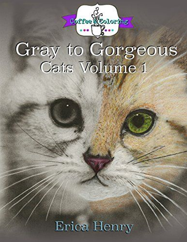 Gray To Gorgeous Cats Vol 1 A Grayscale Coloring Book For Grownups Volume