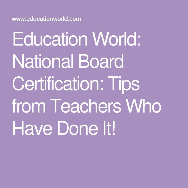 Education World: National Board Certification: Tips from Teachers Who Have Done It!