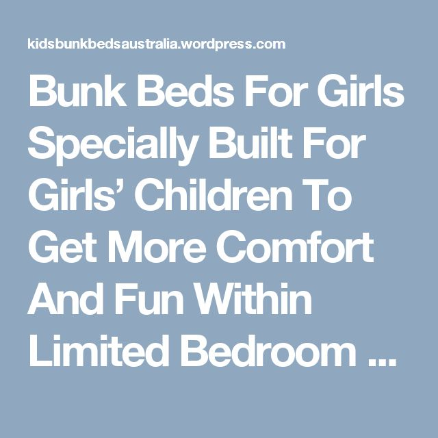 Bunk Beds For Girls Specially Built For Girls' Children To Get More Comfort And Fun Within Limited Bedroom Spaces | kids bunk beds,bunk beds,bunk beds Australia