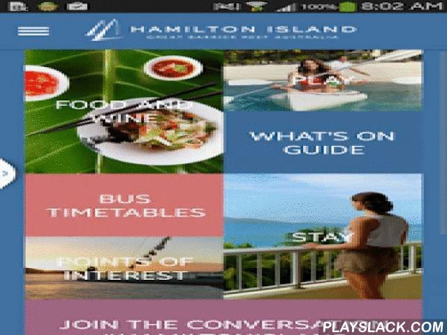 Hamilton Island  Android App - playslack.com ,  A handy pocket-guide to everything there is to see and do during your stay at Australia's favourite resort destination – Hamilton Island. This on-island compendium is optimised for guests staying at Hotels owned or operated by Hamilton island Enterprises. Where in the world would you rather be? Features include:- A 'what's-on' guide, with start-times, locations and detailed listings on all the daily activities & entertainment taking place…