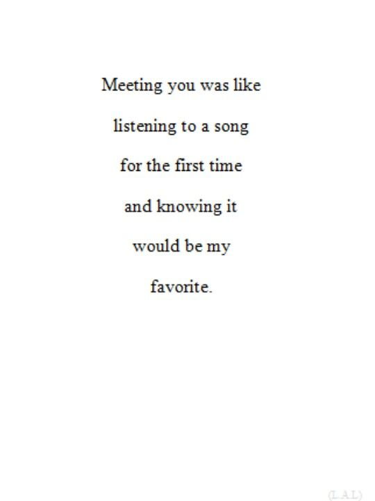 "Quote | ""Meeting you was like listening to a song for the first time and knowing it would be my favorite."""