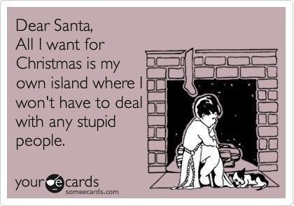 Dear Santa, All I want for Christmas is my own island where I won't have to deal with any stupid people.