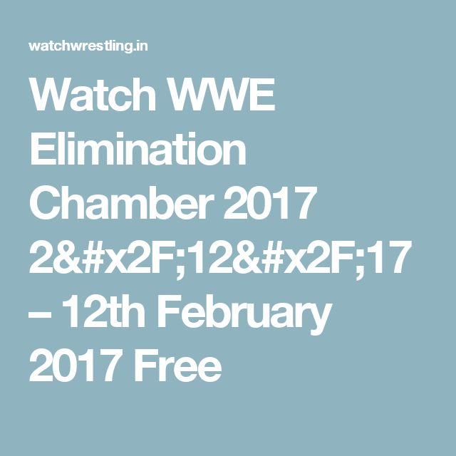 Watch WWE Elimination Chamber 2017 2/12/17 – 12th February 2...