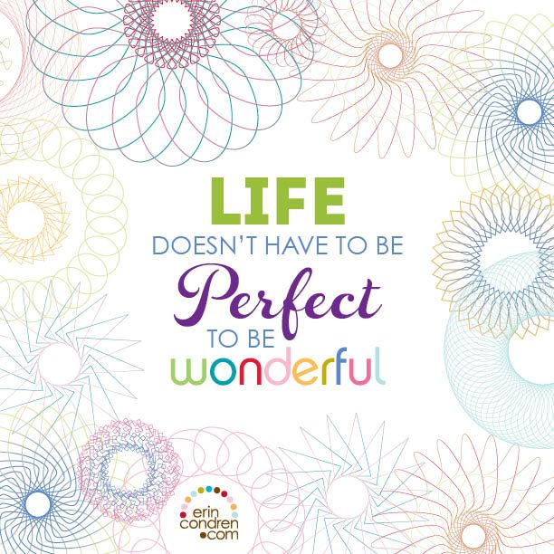 """""""life doesn't have to be perfect to be wonderful"""" #ecquotes"""