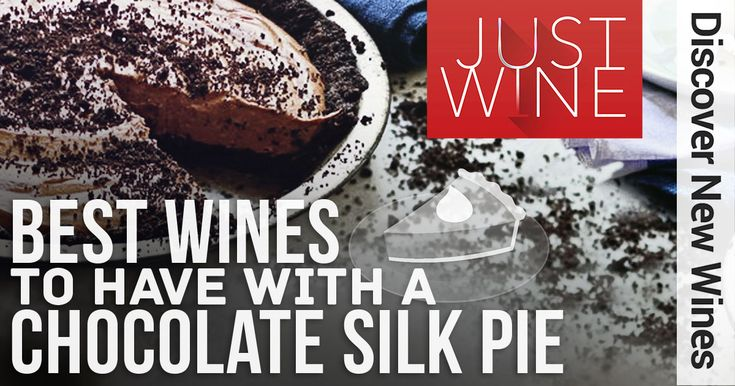 Best Wines To Have With A Chocolate Silk Pie Plus a dessert recipe that's to die for.