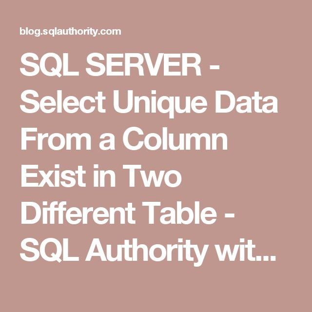 SQL SERVER - Select Unique Data From a Column Exist in Two Different Table - SQL Authority with Pinal Dave