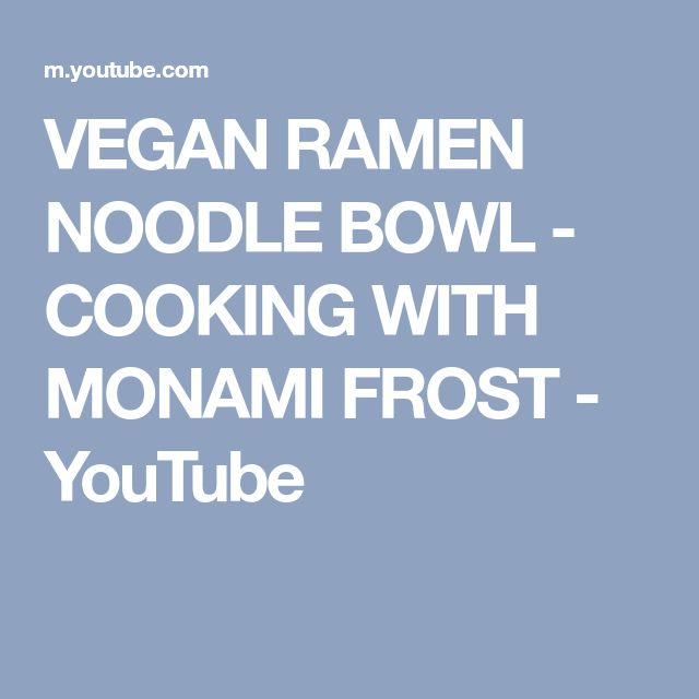 VEGAN RAMEN NOODLE BOWL - COOKING WITH MONAMI FROST - YouTube